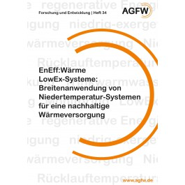 EnEff:Wärme   LowEx-Systeme: Breitenanwendung von Niedertemperatur-Systemen für eine nachhaltige Wärmeversorgung (Heft 34)