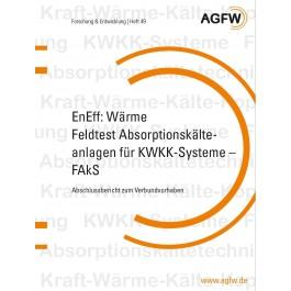 EnEff:Wärme | Feldtest Absorptionskälteanlagen für KWKK-Systeme - FAkS - Abschlussbericht zum Verbundvorhaben (Heft 49)