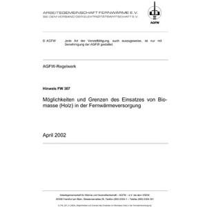 FW 307 - Möglichkeiten und Grenzen des Einsatzes von Biomasse (Holz) in der Wärmeversorgung