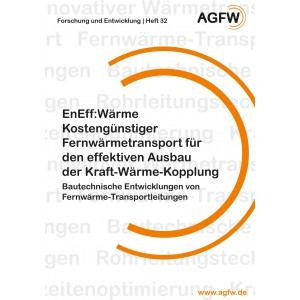 EnEff:Wärme | Kostengünstiger Fernwärmetransport für den effektiven Ausbau der Kraft-Wärme-Kopplung | Bautechnische Entwicklungen von Fernwärme-Transportleitungen (Heft 32)
