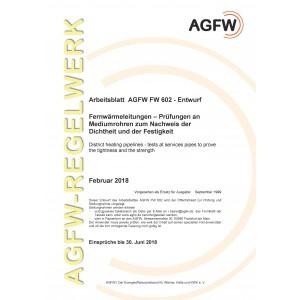 FW 602 Entwurf - Fernwärmeleitungen - Prüfungen an Mediumrohren zum Nachweis der Dichtheit und der Festigkeit