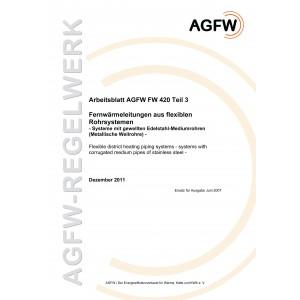 FW 420 Teil 3 - Fernwärmeleitungen aus flexiblen Rohrsystemen - Systeme mit gewellten Edelstahl-Mediumrohren (Metallische Wellrohre)